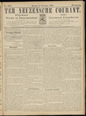 Ter Neuzensche Courant. Algemeen Nieuws- en Advertentieblad voor Zeeuwsch-Vlaanderen / Neuzensche Courant ... (idem) / (Algemeen) nieuws en advertentieblad voor Zeeuwsch-Vlaanderen 1909-12-18