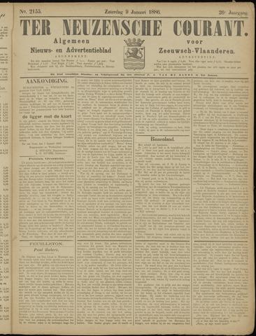 Ter Neuzensche Courant. Algemeen Nieuws- en Advertentieblad voor Zeeuwsch-Vlaanderen / Neuzensche Courant ... (idem) / (Algemeen) nieuws en advertentieblad voor Zeeuwsch-Vlaanderen 1886-01-09