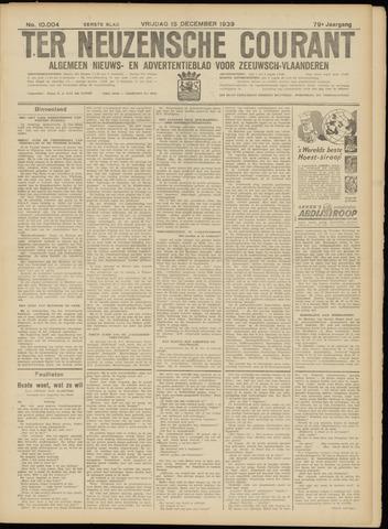Ter Neuzensche Courant. Algemeen Nieuws- en Advertentieblad voor Zeeuwsch-Vlaanderen / Neuzensche Courant ... (idem) / (Algemeen) nieuws en advertentieblad voor Zeeuwsch-Vlaanderen 1939-12-15