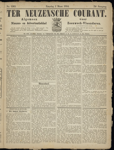Ter Neuzensche Courant. Algemeen Nieuws- en Advertentieblad voor Zeeuwsch-Vlaanderen / Neuzensche Courant ... (idem) / (Algemeen) nieuws en advertentieblad voor Zeeuwsch-Vlaanderen 1884-03-01