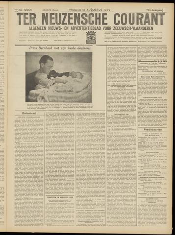 Ter Neuzensche Courant. Algemeen Nieuws- en Advertentieblad voor Zeeuwsch-Vlaanderen / Neuzensche Courant ... (idem) / (Algemeen) nieuws en advertentieblad voor Zeeuwsch-Vlaanderen 1939-08-18