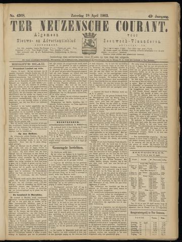 Ter Neuzensche Courant. Algemeen Nieuws- en Advertentieblad voor Zeeuwsch-Vlaanderen / Neuzensche Courant ... (idem) / (Algemeen) nieuws en advertentieblad voor Zeeuwsch-Vlaanderen 1903-04-18