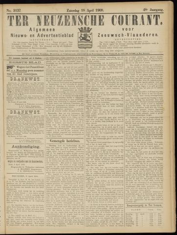 Ter Neuzensche Courant. Algemeen Nieuws- en Advertentieblad voor Zeeuwsch-Vlaanderen / Neuzensche Courant ... (idem) / (Algemeen) nieuws en advertentieblad voor Zeeuwsch-Vlaanderen 1908-04-18
